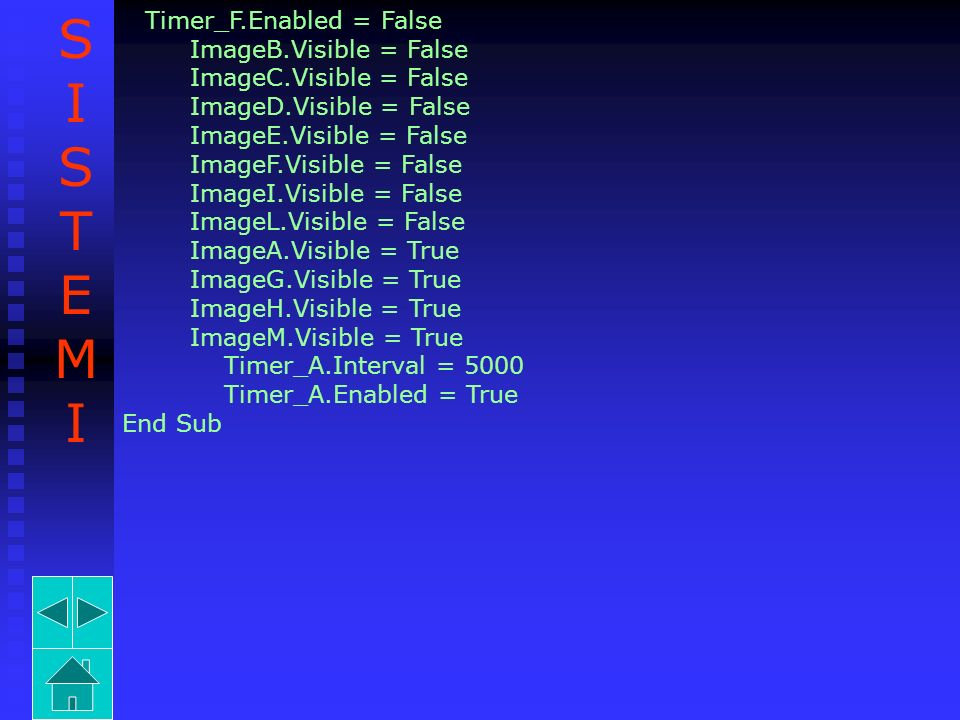 Timer_F.Enabled = False ImageB.Visible = False ImageC.Visible = False ImageD.Visible = False ImageE.Visible = False ImageF.Visible = False ImageI.Visi