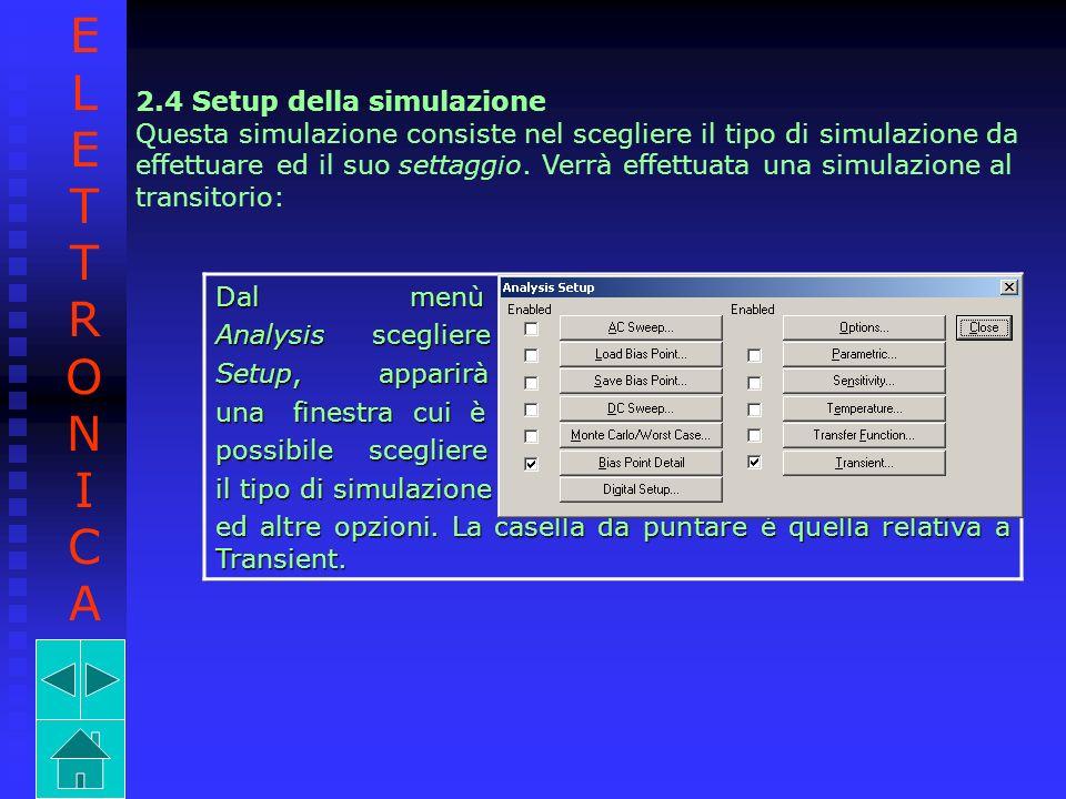 2.4 Setup della simulazione Questa simulazione consiste nel scegliere il tipo di simulazione da effettuare ed il suo settaggio. Verrà effettuata una s