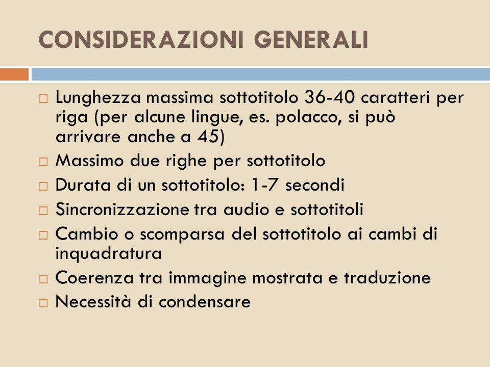 CONSIDERAZIONI GENERALI Lunghezza massima sottotitolo 36-40 caratteri per riga (per alcune lingue, es. polacco, si può arrivare anche a 45) Massimo du