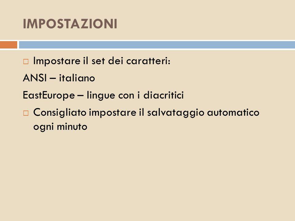 IMPOSTAZIONI Impostare il set dei caratteri: ANSI – italiano EastEurope – lingue con i diacritici Consigliato impostare il salvataggio automatico ogni