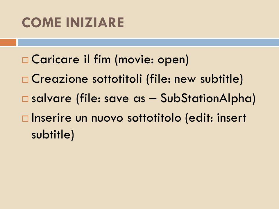 COME INIZIARE Caricare il fim (movie: open) Creazione sottotitoli (file: new subtitle) salvare (file: save as – SubStationAlpha) Inserire un nuovo sot