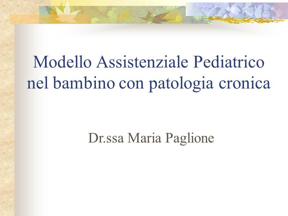 Modello Assistenziale Pediatrico nel bambino con patologia cronica Dr.ssa Maria Paglione