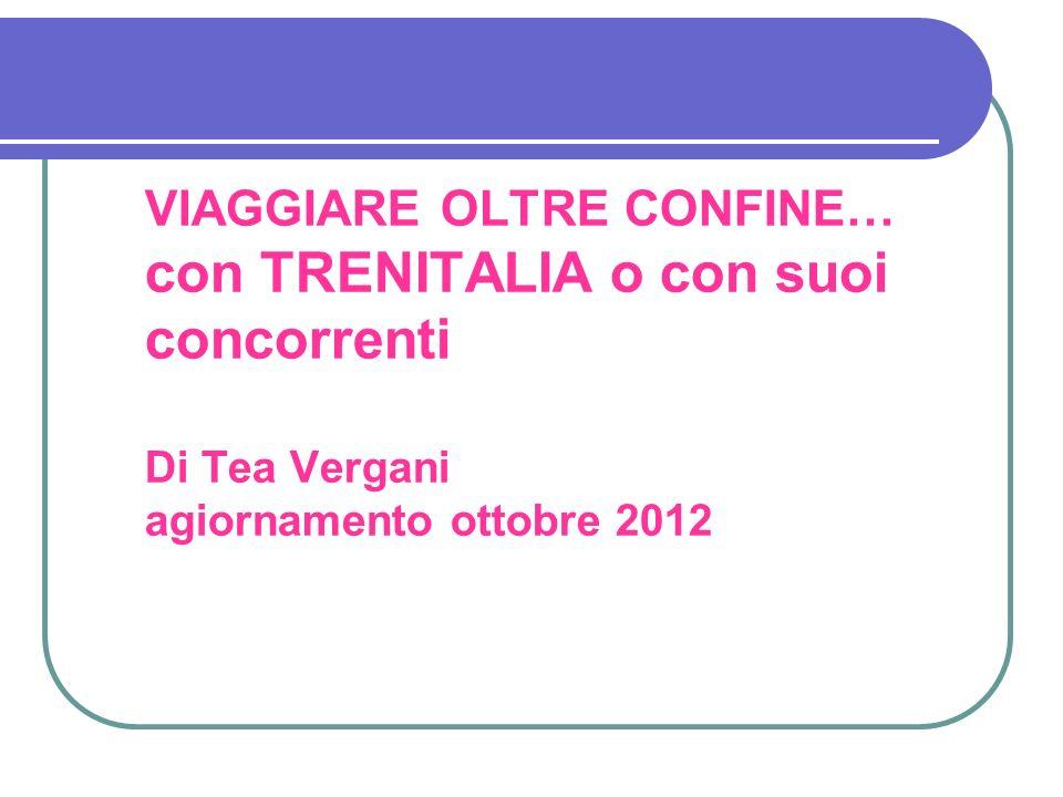 VIAGGIARE OLTRE CONFINE… con TRENITALIA o con suoi concorrenti Di Tea Vergani agiornamento ottobre 2012
