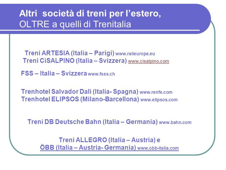 Altri società di treni per lestero, OLTRE a quelli di Trenitalia Treni ARTESIA (Italia – Parigi) www.raileurope.eu Treni CiSALPINO (Italia – Svizzera)