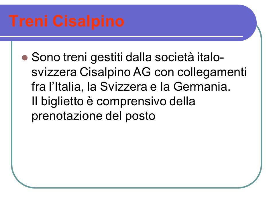 Treni Cisalpino Sono treni gestiti dalla società italo- svizzera Cisalpino AG con collegamenti fra lItalia, la Svizzera e la Germania. Il biglietto è