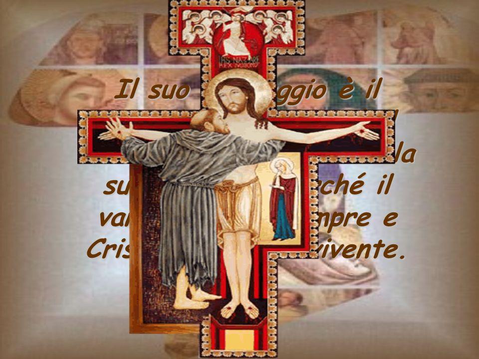 Il suo messaggio è il Vangelo,la sua vita è il Cristo, per questo sarà la sua attualità perché il vangelo è per sempre e Cristo è leterno vivente.