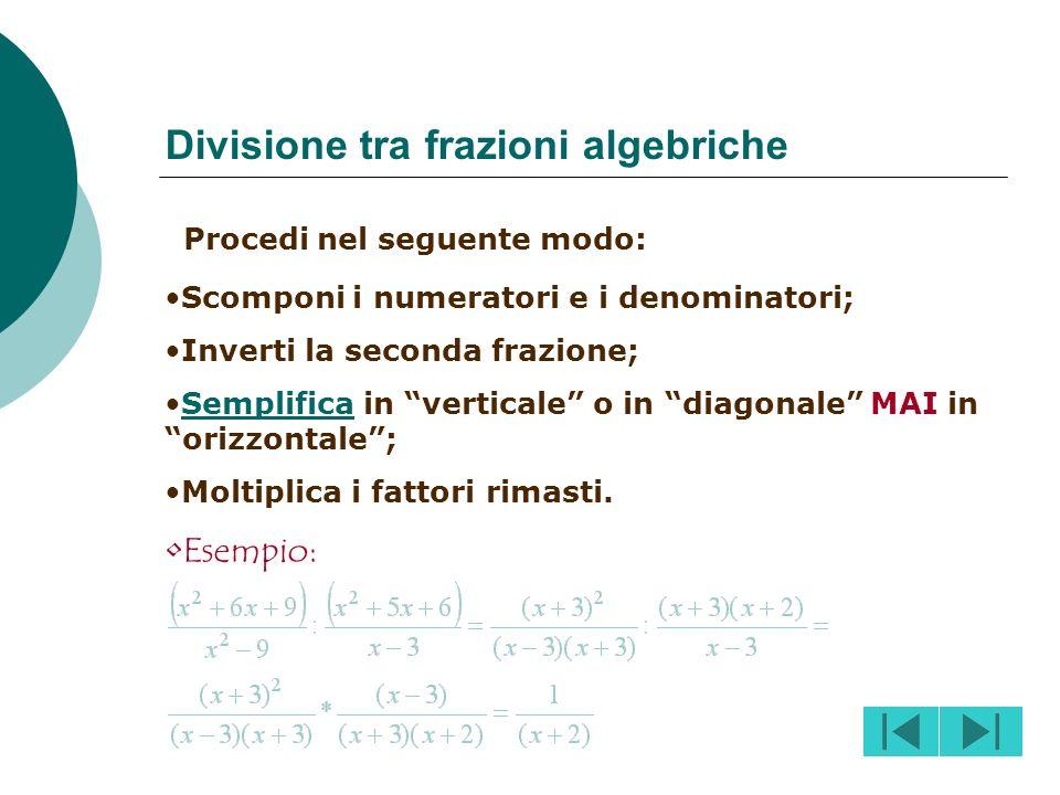 Scomponi il numeratore e il denominatore delle frazioni; Semplifica in verticale o in diagonale MAI in orizzontale;Semplifica Moltiplica i fattori rim
