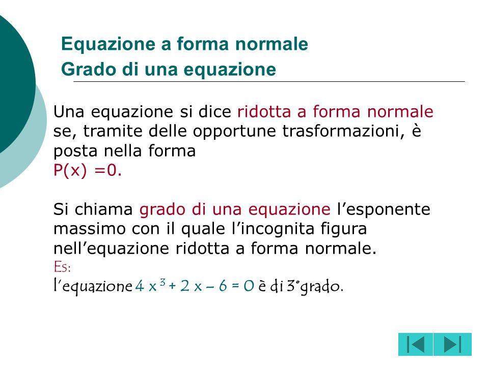Unequazione del tipo ax = b può essere: determinata: se ammette un numero finito di soluzioni; cioè se a#0 e b#0, x = a/b indeterminata: se ammette in