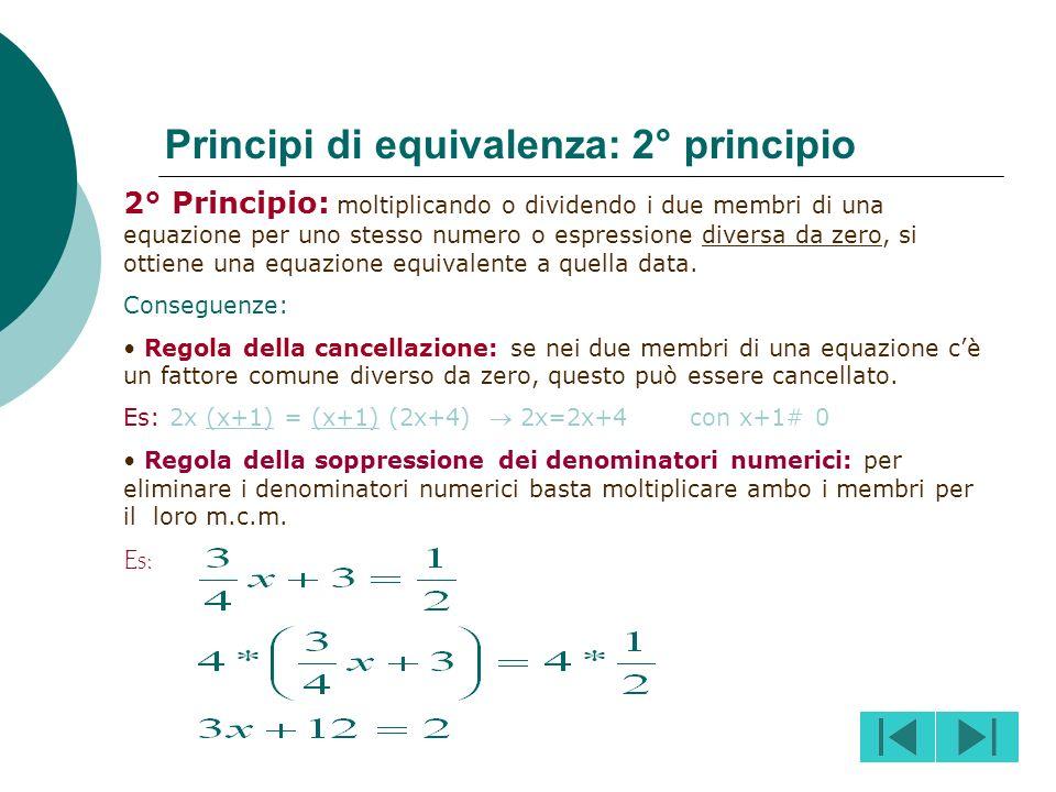 1° Principio: addizionando ad ambo i membri di una equazione uno stesso numero o una stessa espressione, si ottiene una equazione equivalente alla dat