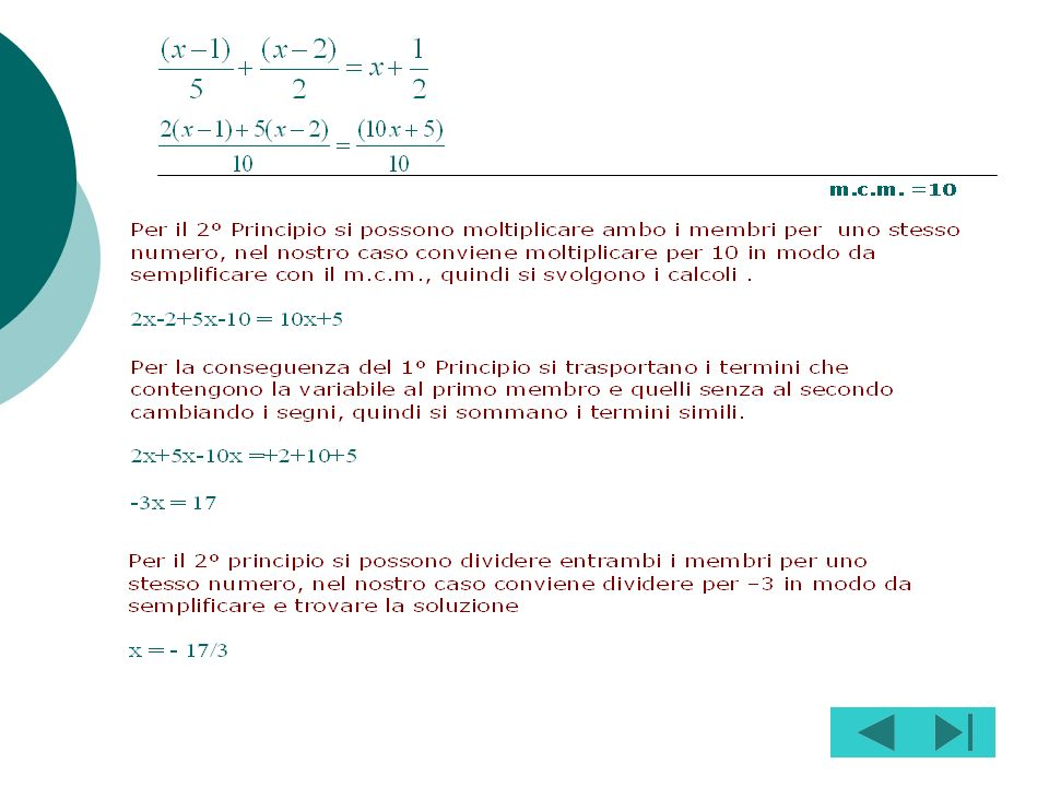 Se ci sono coefficienti frazionari, si calcola il loro m.c.m.; si divide il m.c.m. trovato per ciascun denominatore e si moltiplica per il corrisponde