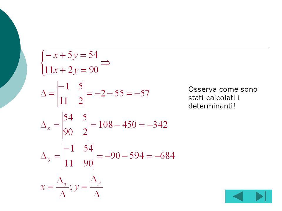 Poni il sistema nella forma normale Calcola il determinante del sistema Calcola il determinante di x Calcola il determinante di y I valori delle incog