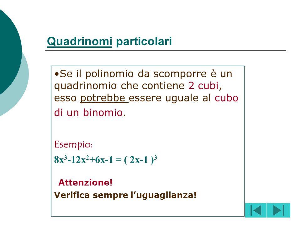 Quadrato di binomio: un trinomio potrebbe essere uguale al quadrato di un binomio se presenta due quadrati positivi; Esempio: 9a 2 +12ab+4b 2 = (3a+2b