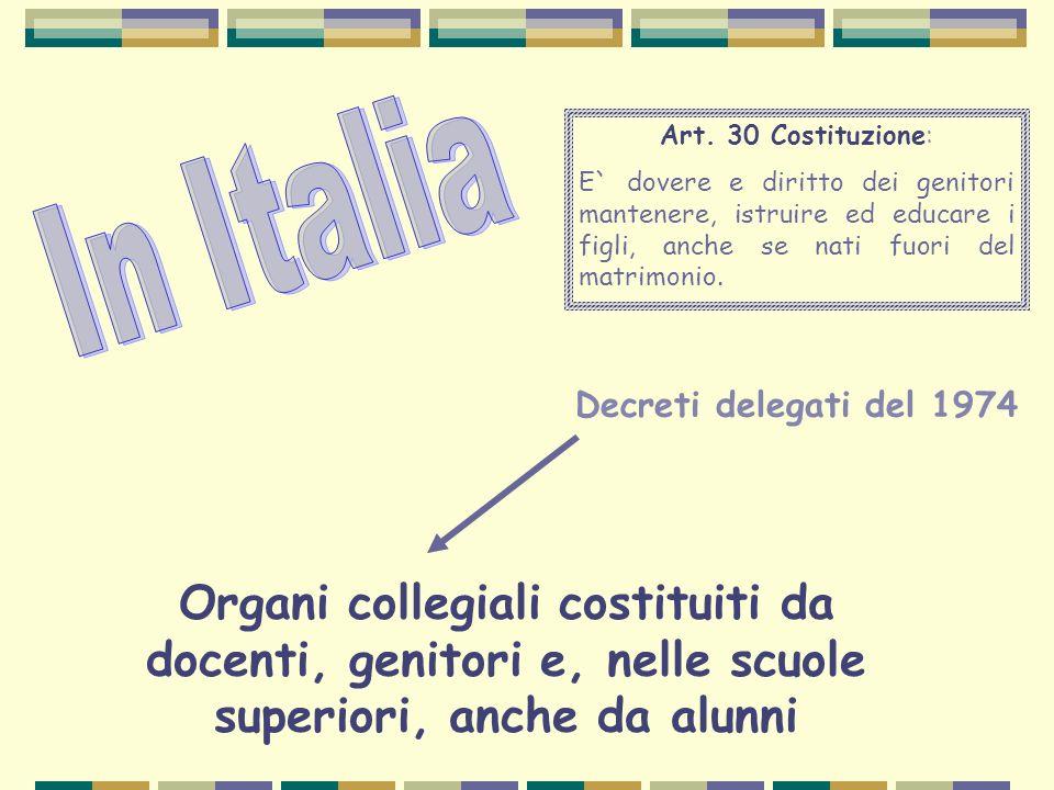 Decreti delegati del 1974 Organi collegiali costituiti da docenti, genitori e, nelle scuole superiori, anche da alunni Art. 30 Costituzione: E` dovere