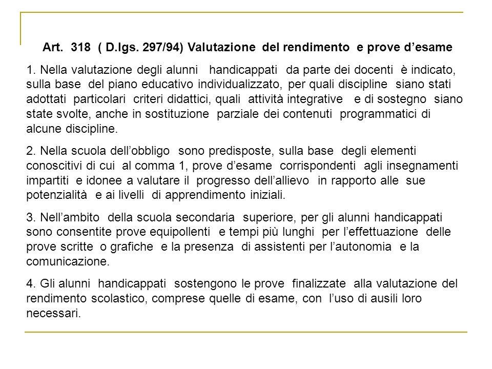 Art. 318 ( D.lgs. 297/94) Valutazione del rendimento e prove desame 1. Nella valutazione degli alunni handicappati da parte dei docenti è indicato, su