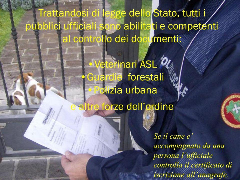 Trattandosi di legge dello Stato, tutti i pubblici ufficiali sono abilitati e competenti al controllo dei documenti: Veterinari ASL Guardie forestali
