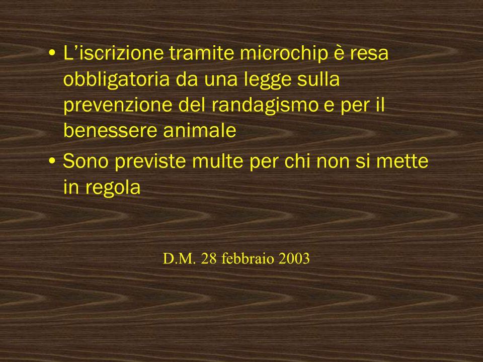 Liscrizione tramite microchip è resa obbligatoria da una legge sulla prevenzione del randagismo e per il benessere animale Sono previste multe per chi