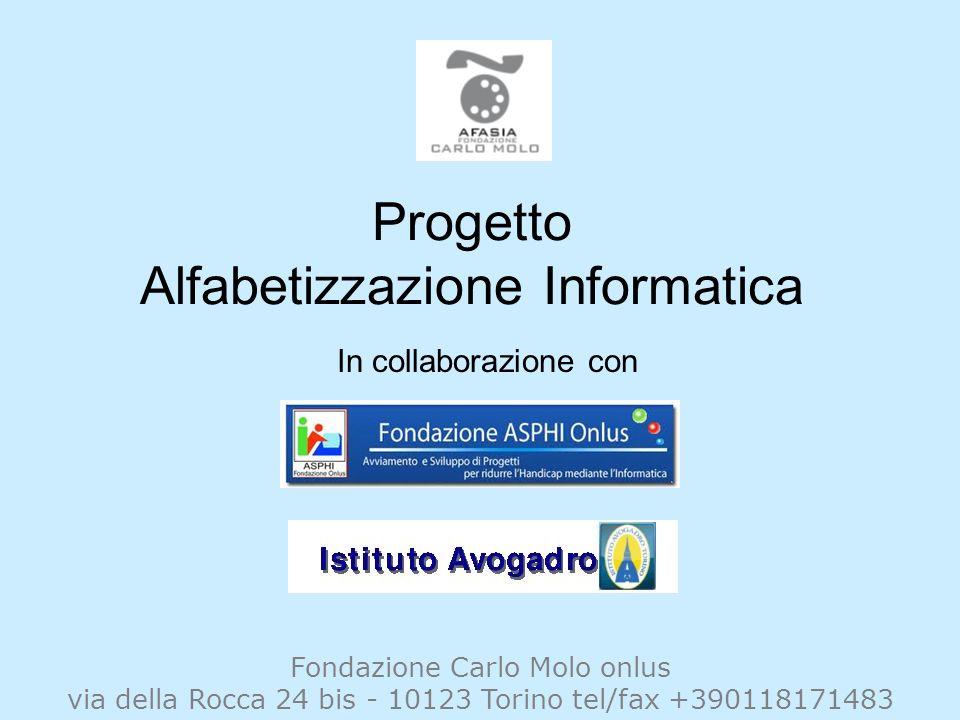 Progetto Alfabetizzazione Informatica Fondazione Carlo Molo onlus via della Rocca 24 bis - 10123 Torino tel/fax +390118171483 In collaborazione con