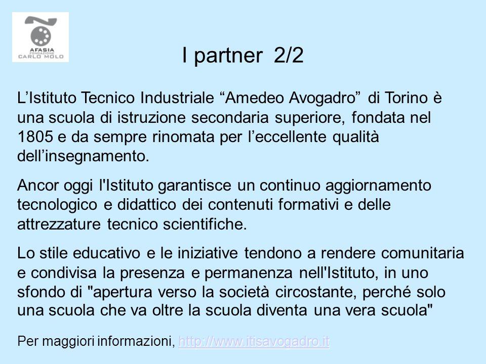 I partner 2/2 LIstituto Tecnico Industriale Amedeo Avogadro di Torino è una scuola di istruzione secondaria superiore, fondata nel 1805 e da sempre rinomata per leccellente qualità dellinsegnamento.