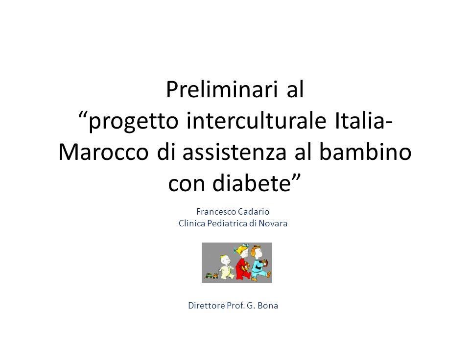 Preliminari al progetto interculturale Italia- Marocco di assistenza al bambino con diabete Francesco Cadario Clinica Pediatrica di Novara Direttore P