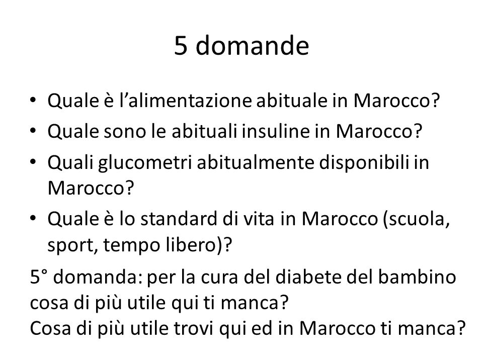 5 domande Quale è lalimentazione abituale in Marocco? Quale sono le abituali insuline in Marocco? Quali glucometri abitualmente disponibili in Marocco