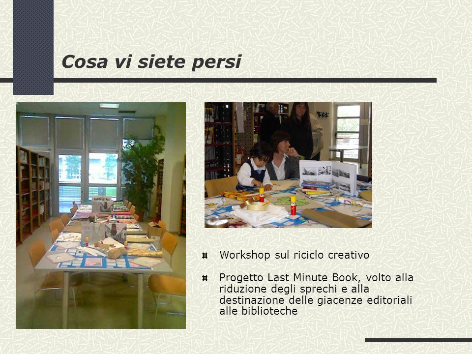 Cosa vi siete persi Workshop sul riciclo creativo Progetto Last Minute Book, volto alla riduzione degli sprechi e alla destinazione delle giacenze editoriali alle biblioteche