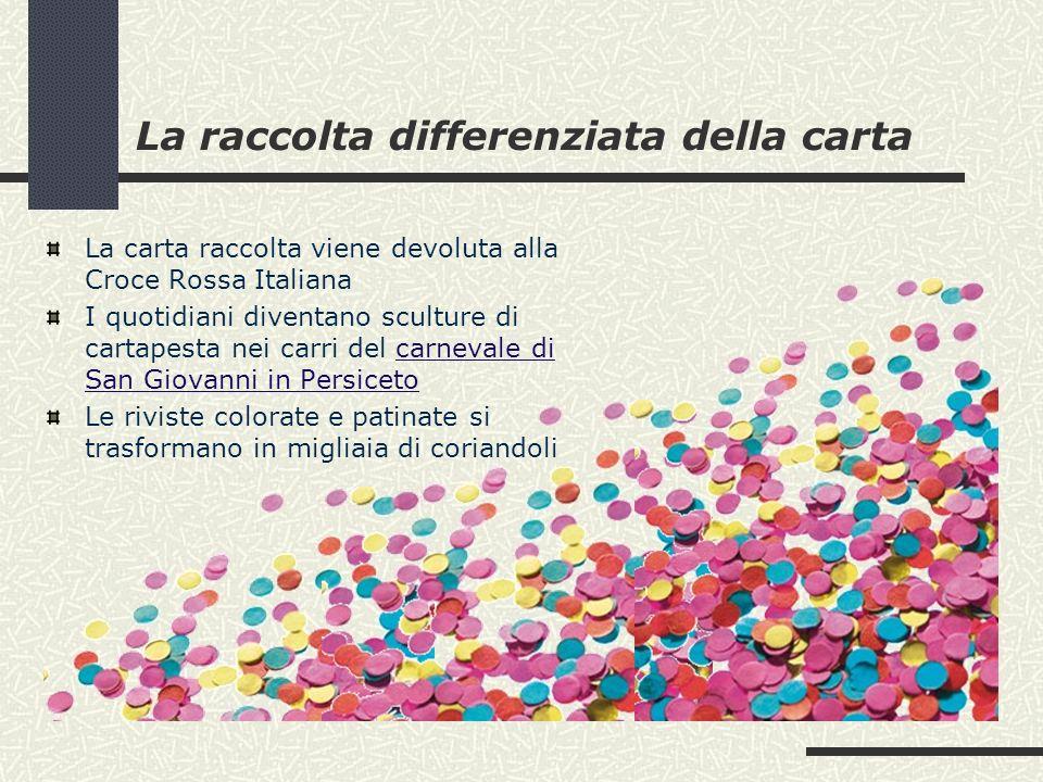 La raccolta differenziata della carta La carta raccolta viene devoluta alla Croce Rossa Italiana I quotidiani diventano sculture di cartapesta nei car