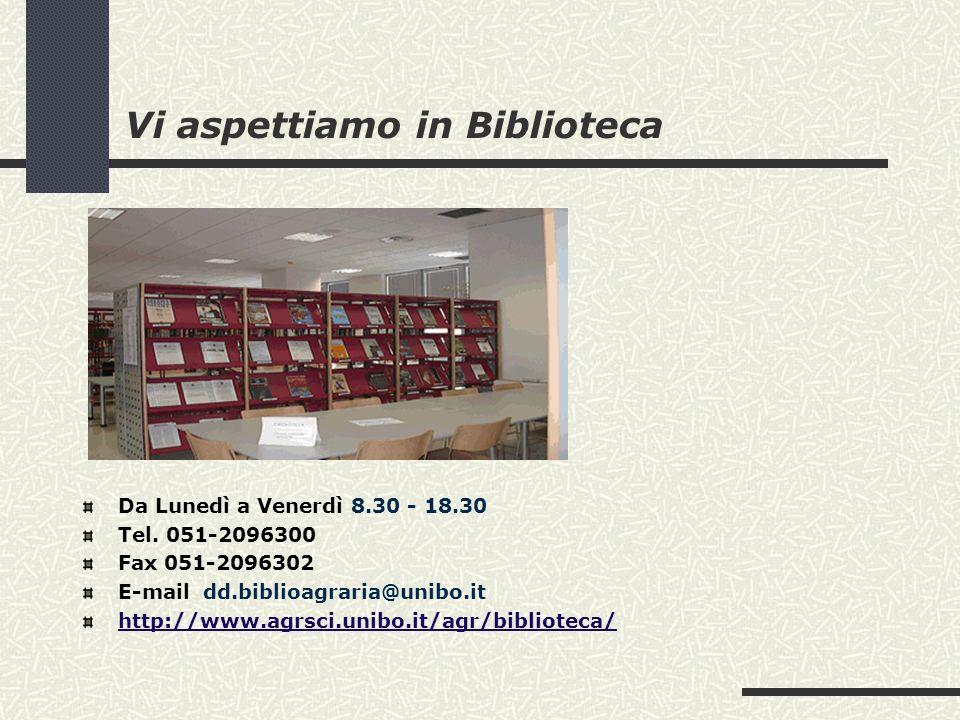 Vi aspettiamo in Biblioteca Da Lunedì a Venerdì 8.30 - 18.30 Tel. 051-2096300 Fax 051-2096302 E-mail dd.biblioagraria@unibo.it http://www.agrsci.unibo