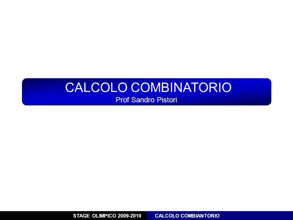 STAGE OLIMPICO 2009-2010 CALCOLO COMBIANTORIO CALCOLO COMBINATORIO Prof Sandro Pistori