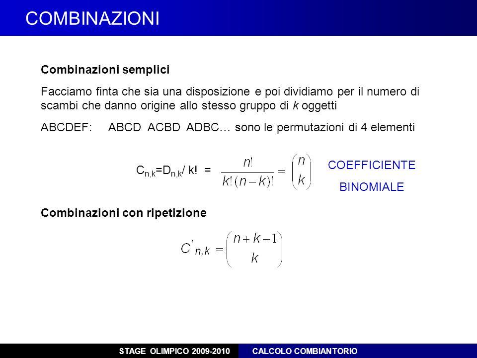 STAGE OLIMPICO 2009-2010 CALCOLO COMBIANTORIO COMBINAZIONI Combinazioni semplici Facciamo finta che sia una disposizione e poi dividiamo per il numero