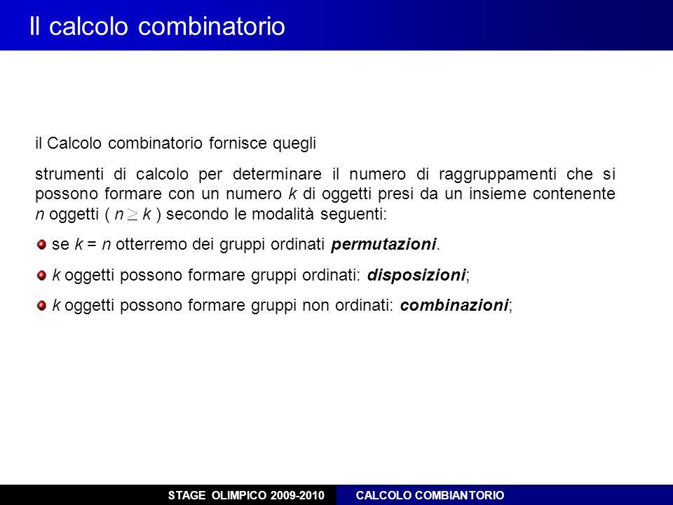 STAGE OLIMPICO 2009-2010 CALCOLO COMBIANTORIO Problema 1 Raggruppare gli elementi a,b,c a gruppi di 2 con elementi che non possono ripetersi 1° modo COPPIE ORDINATE: ab ac ba bc ca cb 2° modo COPPIE PER LE QUALI NON IMPORTA LORDINE: ab ac bc DISPOSIZIONI semplici (D 3,2 ) COMBINAZIONI semplici (C 3,2 )