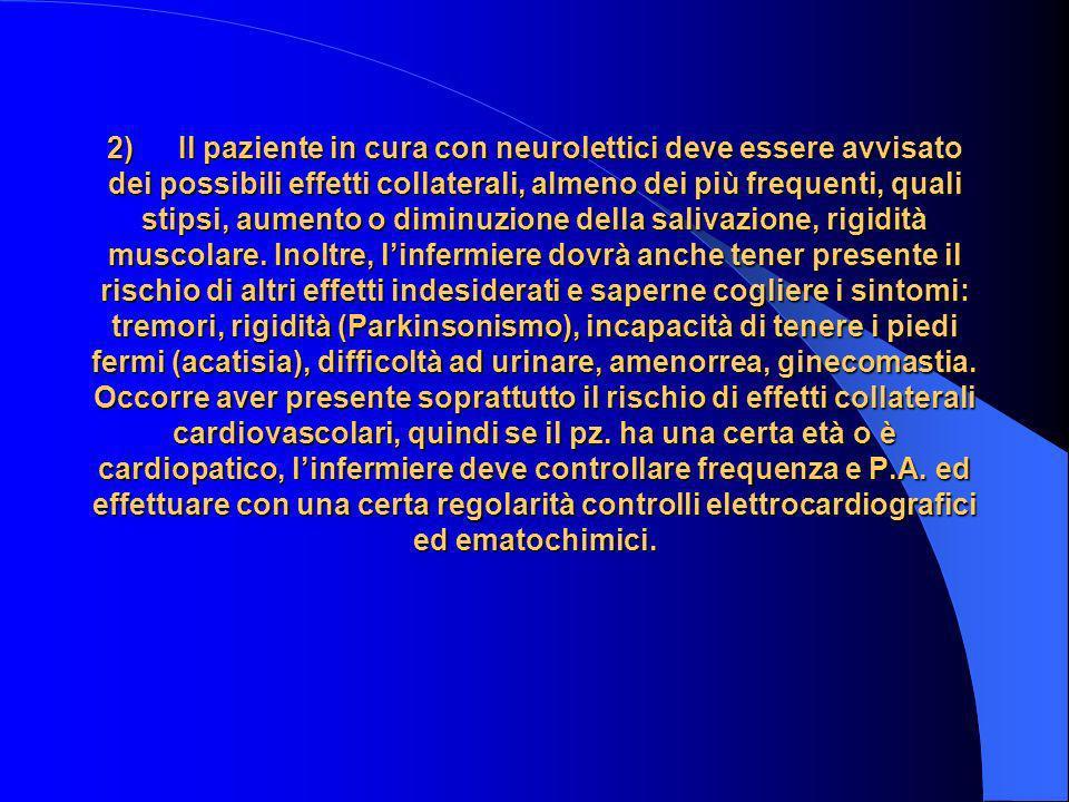 2) Il paziente in cura con neurolettici deve essere avvisato dei possibili effetti collaterali, almeno dei più frequenti, quali stipsi, aumento o dimi