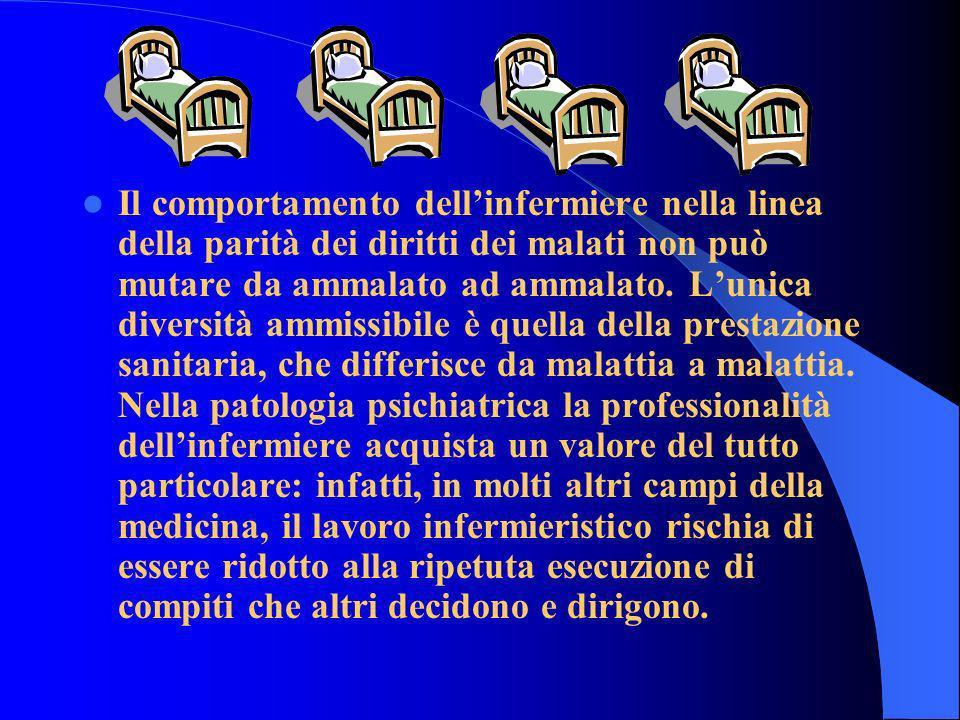 Il comportamento dellinfermiere nella linea della parità dei diritti dei malati non può mutare da ammalato ad ammalato. Lunica diversità ammissibile è
