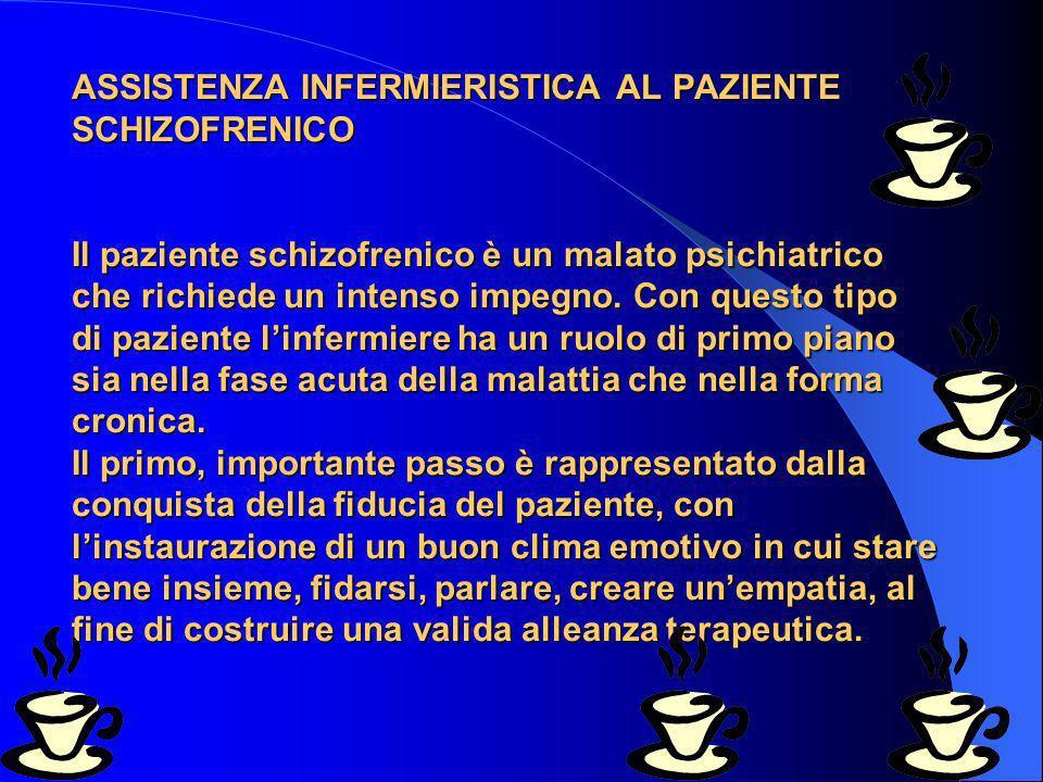 2 ASSISTENZA INFERMIERISTICA AL PAZIENTE SCHIZOFRENICO Il paziente schizofrenico è un malato psichiatrico che richiede un intenso impegno. Con questo