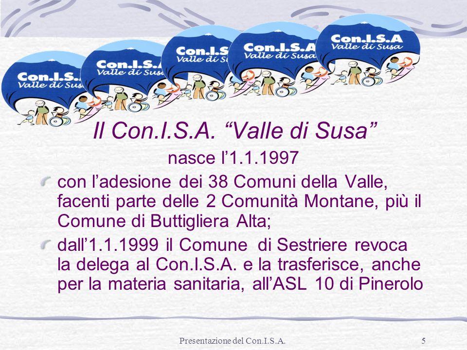 Presentazione del Con.I.S.A.5 Il Con.I.S.A. Valle di Susa nasce l1.1.1997 con ladesione dei 38 Comuni della Valle, facenti parte delle 2 Comunità Mont