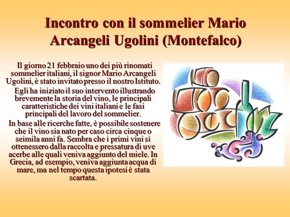 Incontro con il sommelier Mario Arcangeli Ugolini (Montefalco) Il giorno 21 febbraio uno dei più rinomati sommelier italiani, il signor Mario Arcangeli Ugolini, è stato invitato presso il nostro Istituto.