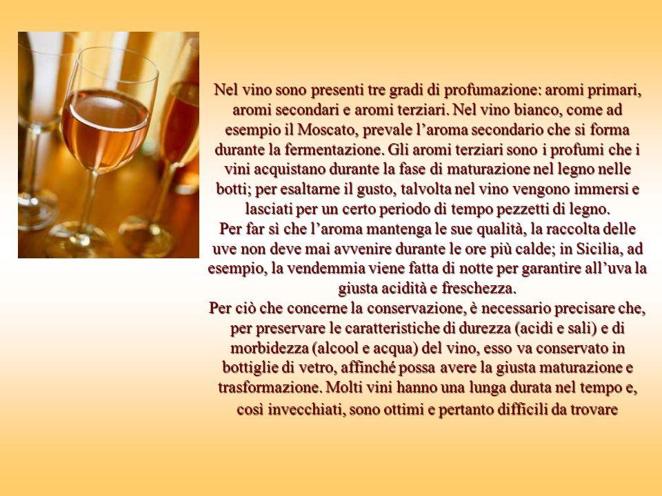 Nel vino sono presenti tre gradi di profumazione: aromi primari, aromi secondari e aromi terziari.