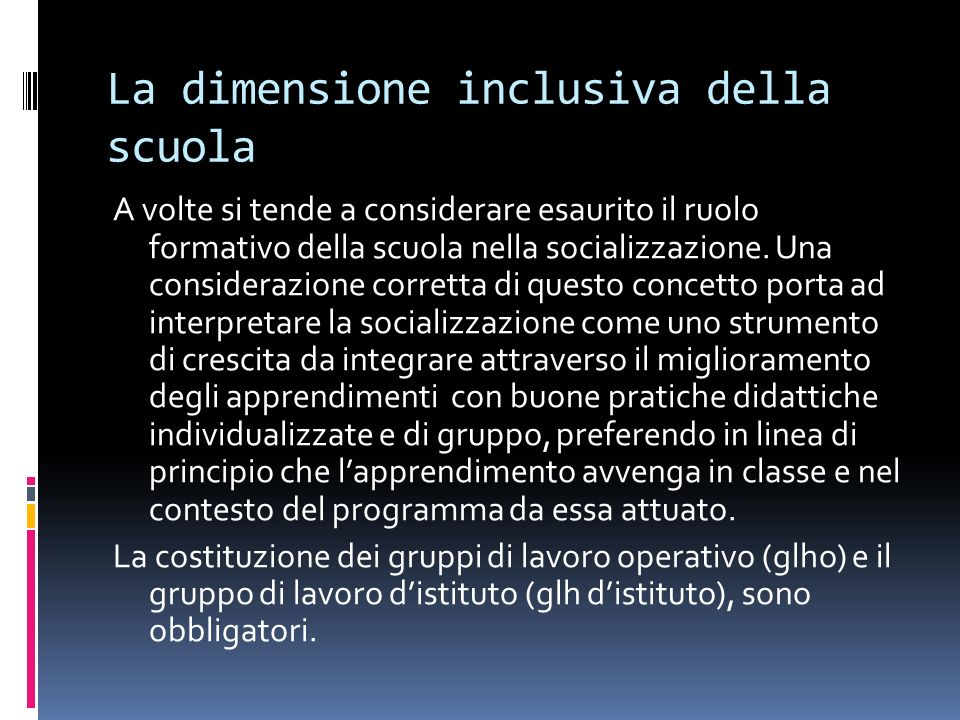 La dimensione inclusiva della scuola A volte si tende a considerare esaurito il ruolo formativo della scuola nella socializzazione. Una considerazione