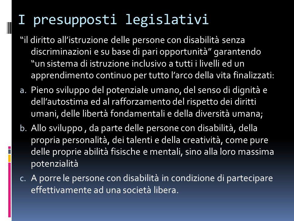 I presupposti legislativi il diritto allistruzione delle persone con disabilità senza discriminazioni e su base di pari opportunità garantendo un sist