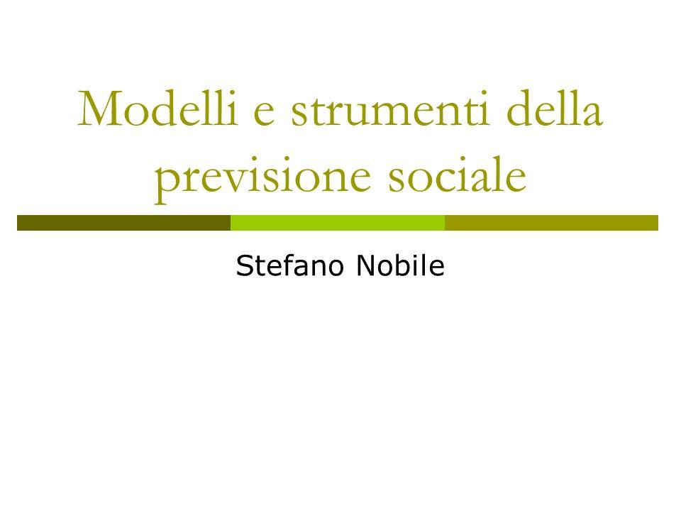 Modelli e strumenti della previsione sociale Stefano Nobile