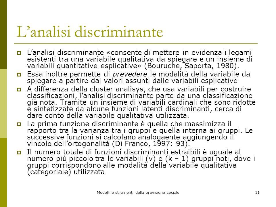 Modelli e strumenti della previsione sociale11 Lanalisi discriminante Lanalisi discriminante «consente di mettere in evidenza i legami esistenti tra u