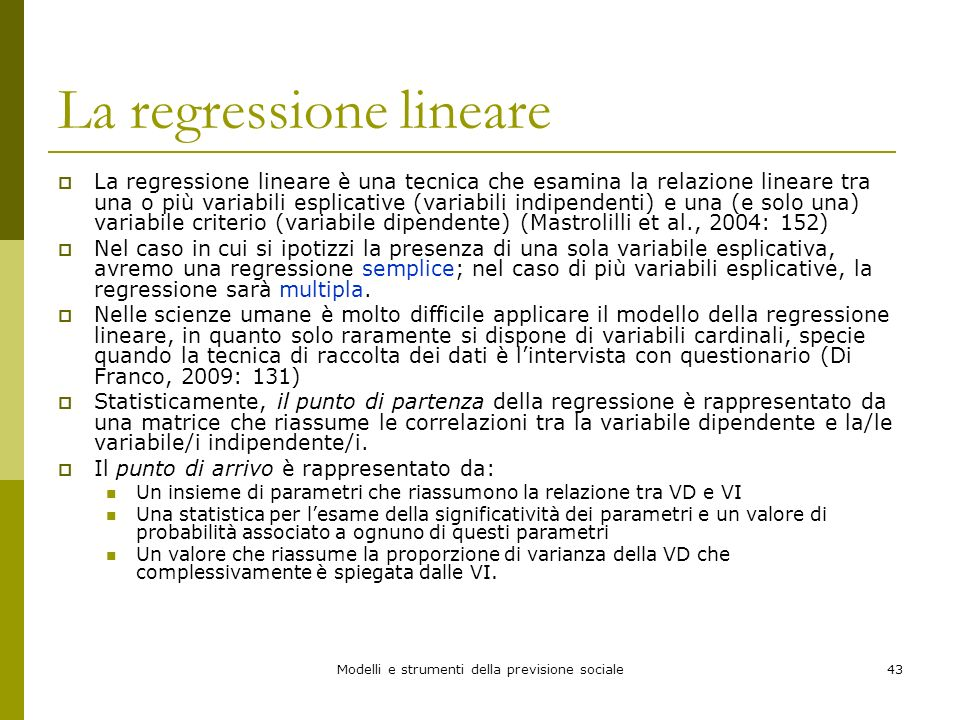 Modelli e strumenti della previsione sociale43 La regressione lineare La regressione lineare è una tecnica che esamina la relazione lineare tra una o