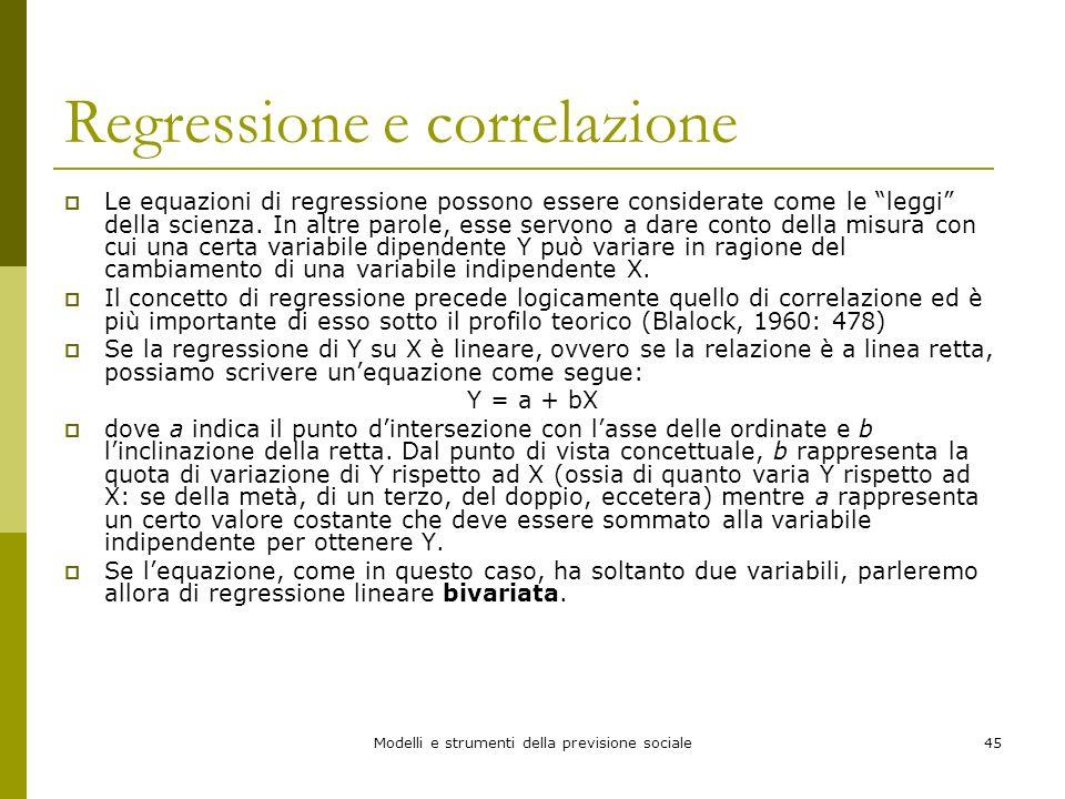 Modelli e strumenti della previsione sociale45 Regressione e correlazione Le equazioni di regressione possono essere considerate come le leggi della s