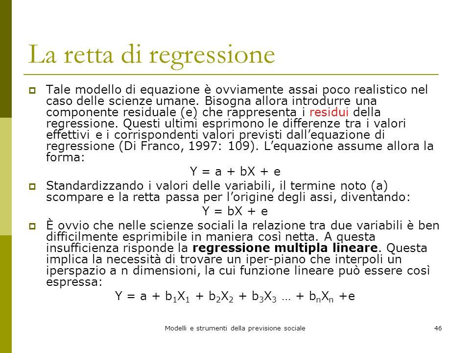 Modelli e strumenti della previsione sociale46 La retta di regressione Tale modello di equazione è ovviamente assai poco realistico nel caso delle sci