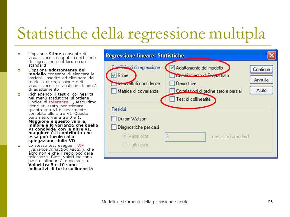 Modelli e strumenti della previsione sociale56 Statistiche della regressione multipla Lopzione Stime consente di visualizzare in ouput i coefficienti