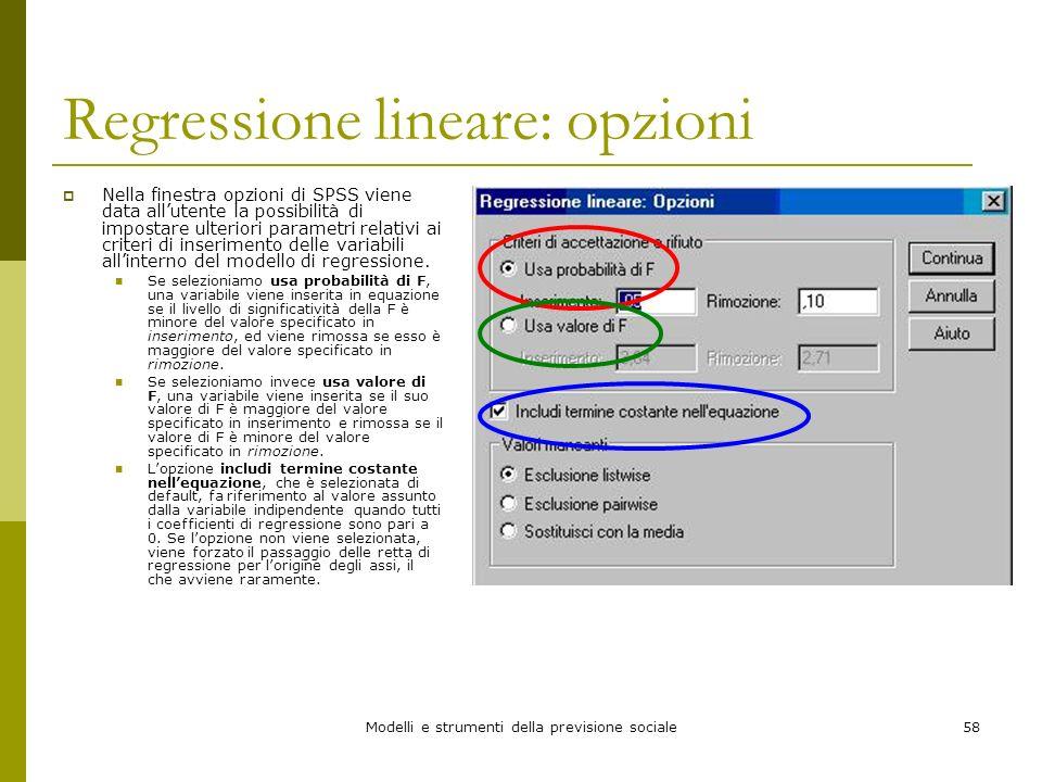 Modelli e strumenti della previsione sociale58 Regressione lineare: opzioni Nella finestra opzioni di SPSS viene data allutente la possibilità di impo