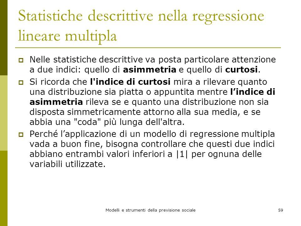 Modelli e strumenti della previsione sociale59 Statistiche descrittive nella regressione lineare multipla Nelle statistiche descrittive va posta parti