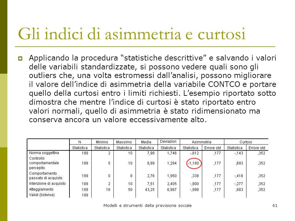 Modelli e strumenti della previsione sociale61 Gli indici di asimmetria e curtosi Applicando la procedura statistiche descrittive e salvando i valori