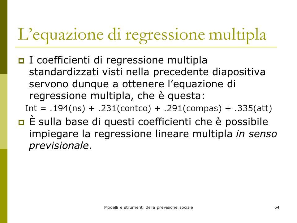 Modelli e strumenti della previsione sociale64 Lequazione di regressione multipla I coefficienti di regressione multipla standardizzati visti nella pr