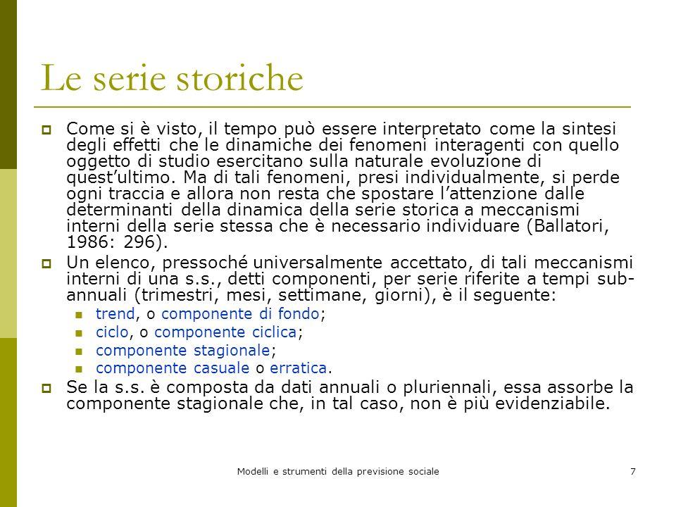 Modelli e strumenti della previsione sociale7 Le serie storiche Come si è visto, il tempo può essere interpretato come la sintesi degli effetti che le