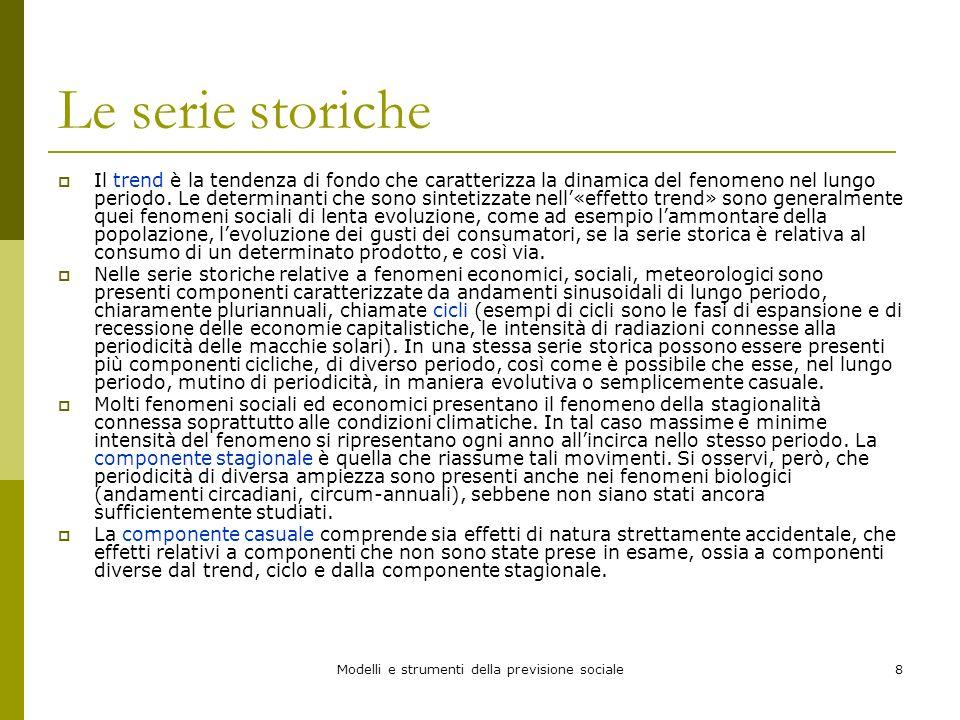 Modelli e strumenti della previsione sociale8 Le serie storiche Il trend è la tendenza di fondo che caratterizza la dinamica del fenomeno nel lungo pe